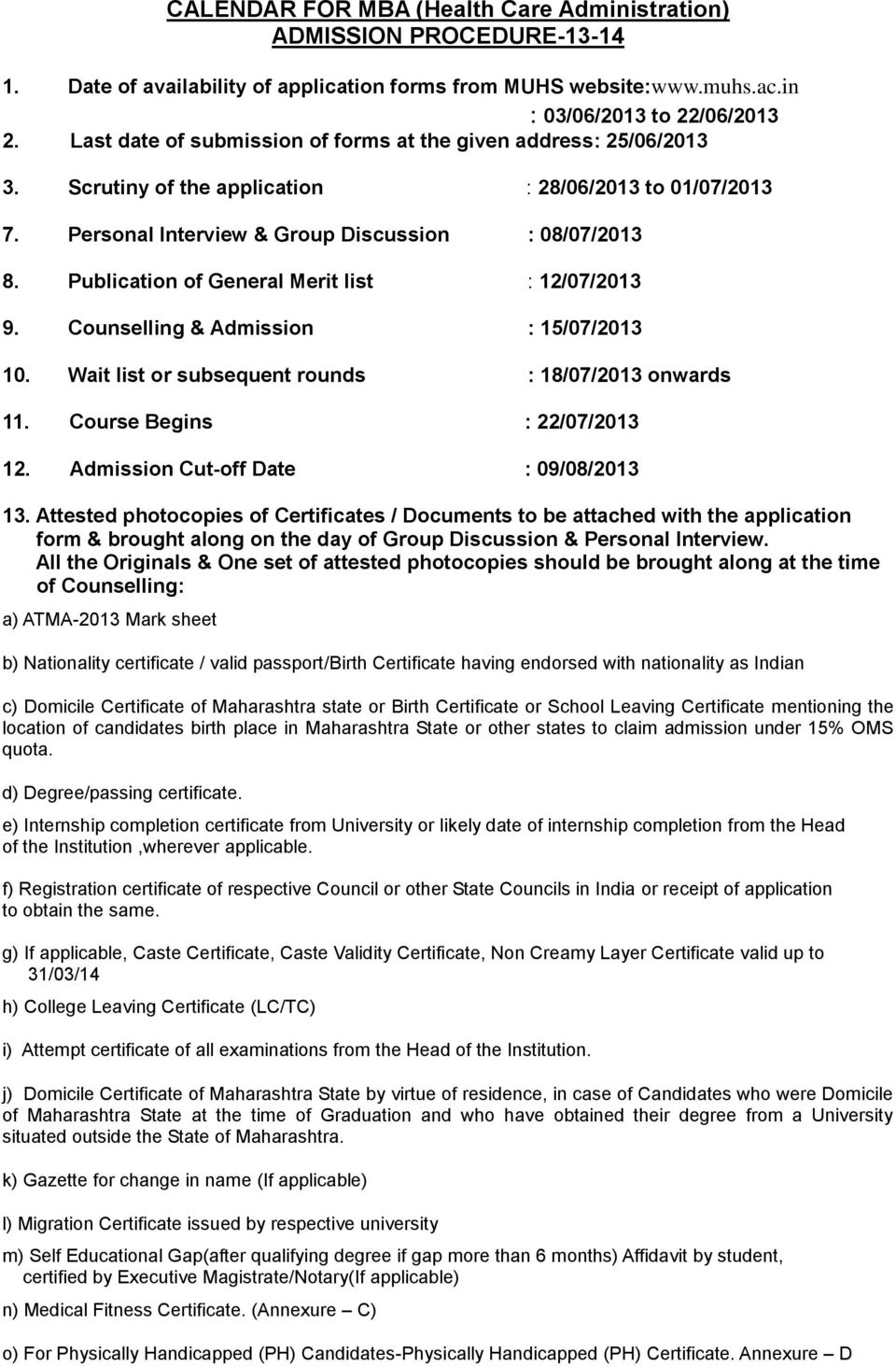 Publication of General Merit list : 12/07/2013 9. Counselling & Admission : 15/07/2013 10. Wait list or subsequent rounds : 18/07/2013 onwards 11. Course Begins : 22/07/2013 12.