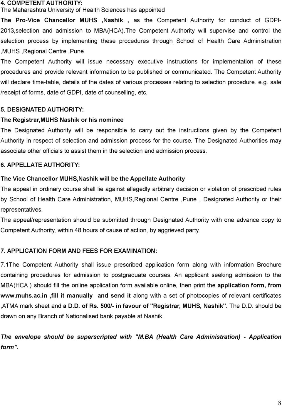 The Competent Authority will supervise and control the selection process by implementing these procedures through School of Health Care Administration,MUHS,Regional Centre,Pune The Competent
