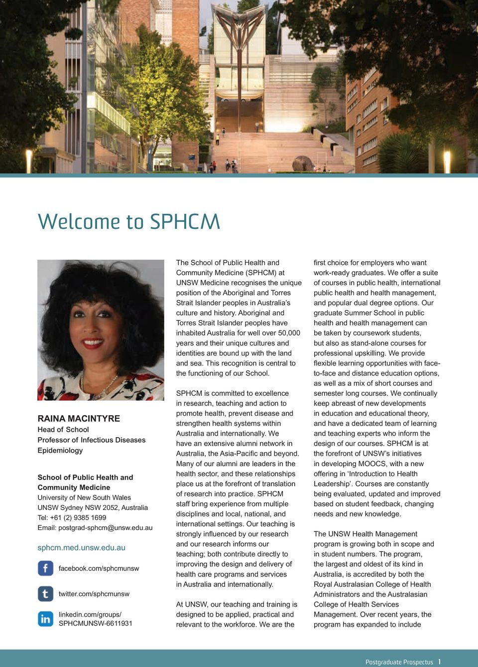 com/groups/ SPHCMUNSW-6611931 The School of Public Health and Community Medicine (SPHCM) at UNSW Medicine recognises the unique position of the Aboriginal and Torres Strait Islander peoples in