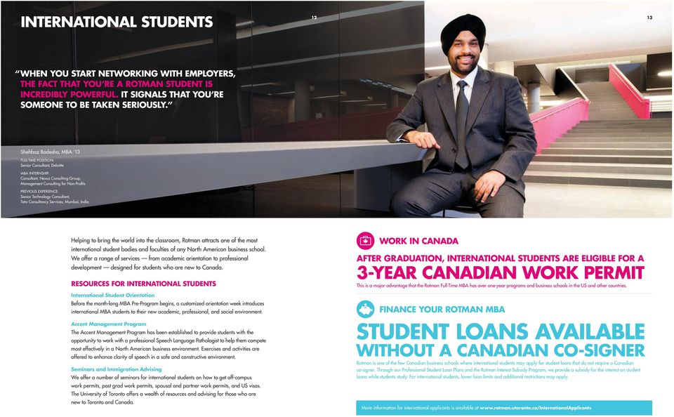 Helping to bring the world into the classroom, Rotman attracts one of the most international student bodies and faculties of any North American business school.
