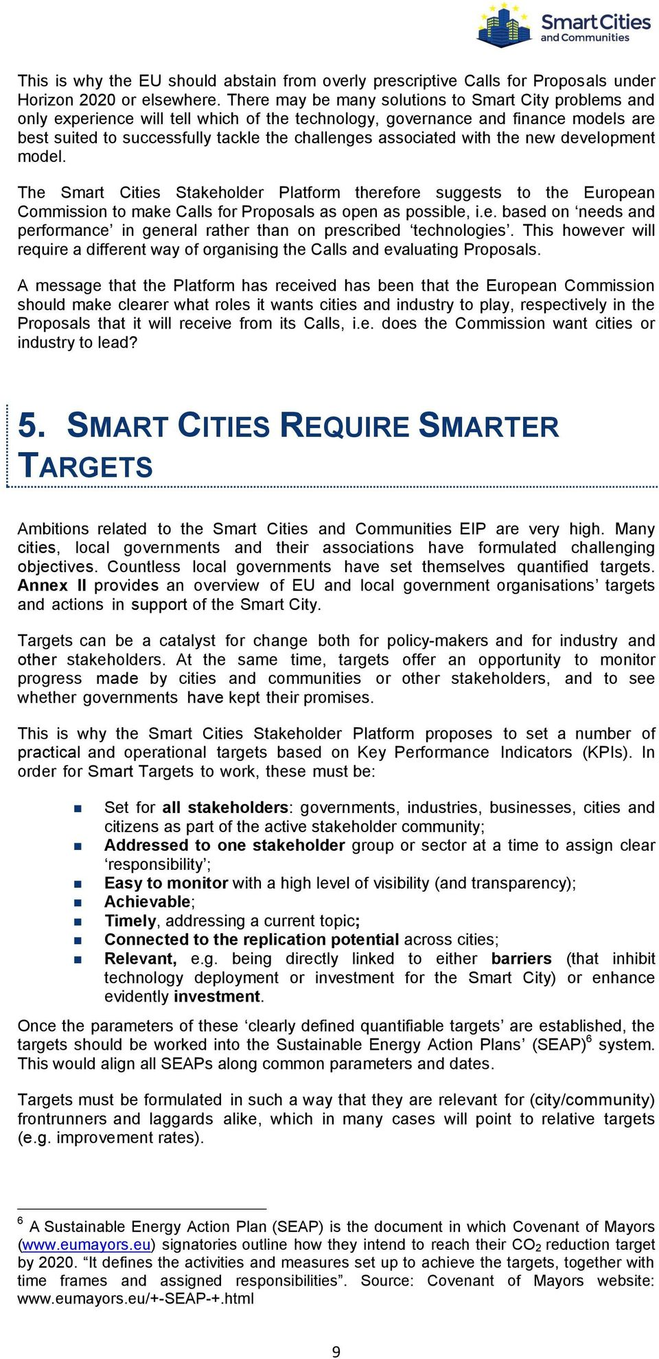 associated with the new development model. The Smart Cities Stakeholder Platform therefore suggests to the European Commission to make Calls for Proposals as open as possible, i.e. based on needs and performance in general rather than on prescribed technologies.