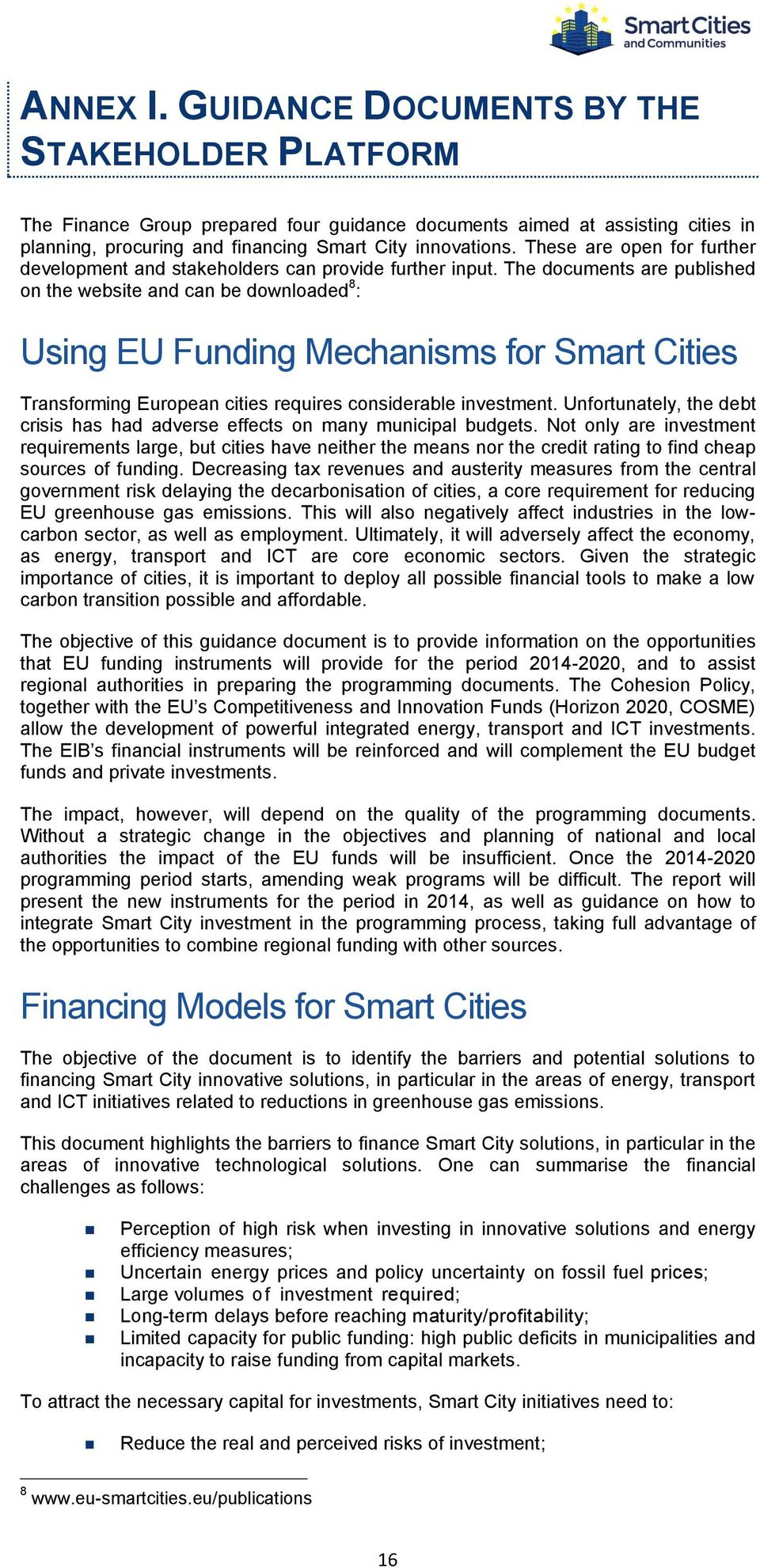 The documents are published on the website and can be downloaded 8 : Using EU Funding Mechanisms for Smart Cities Transforming European cities requires considerable investment.