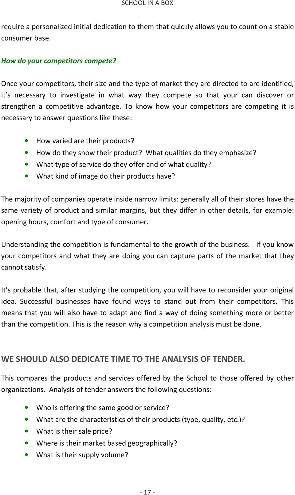competitive advantage. To know how your competitors are competing it is necessary to answer questions like these: How varied are their products? How do they show their product?