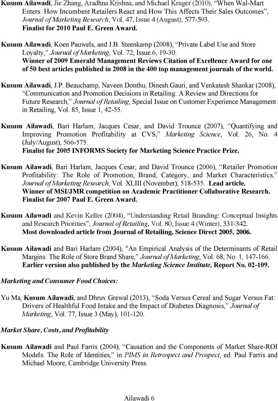 72, Issue 6, 19-30. Winner of 2009 Emerald Management Reviews Citation of Excellence Award for one of 50 best articles published in 2008 in the 400 top management journals of the world.