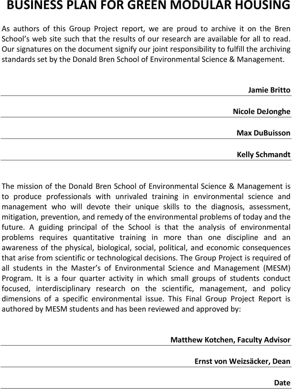 Jamie Britto Nicole DeJonghe Max DuBuisson Kelly Schmandt The mission of the Donald Bren School of Environmental Science & Management is to produce professionals with unrivaled training in