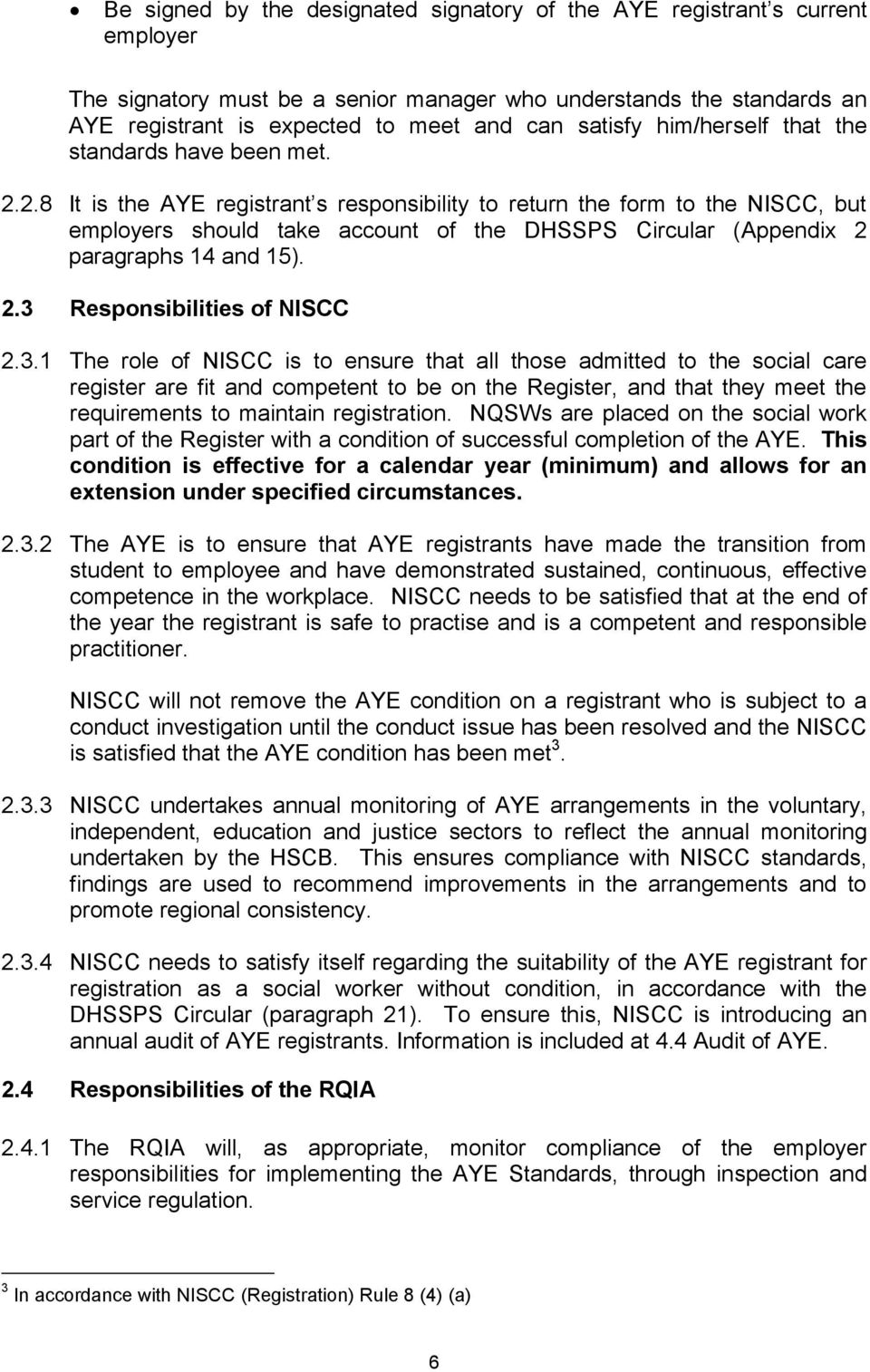 2.8 It is the AYE registrant s responsibility to return the form to the NISCC, but employers should take account of the DHSSPS Circular (Appendix 2 paragraphs 14 and 15). 2.3 Responsibilities of NISCC 2.