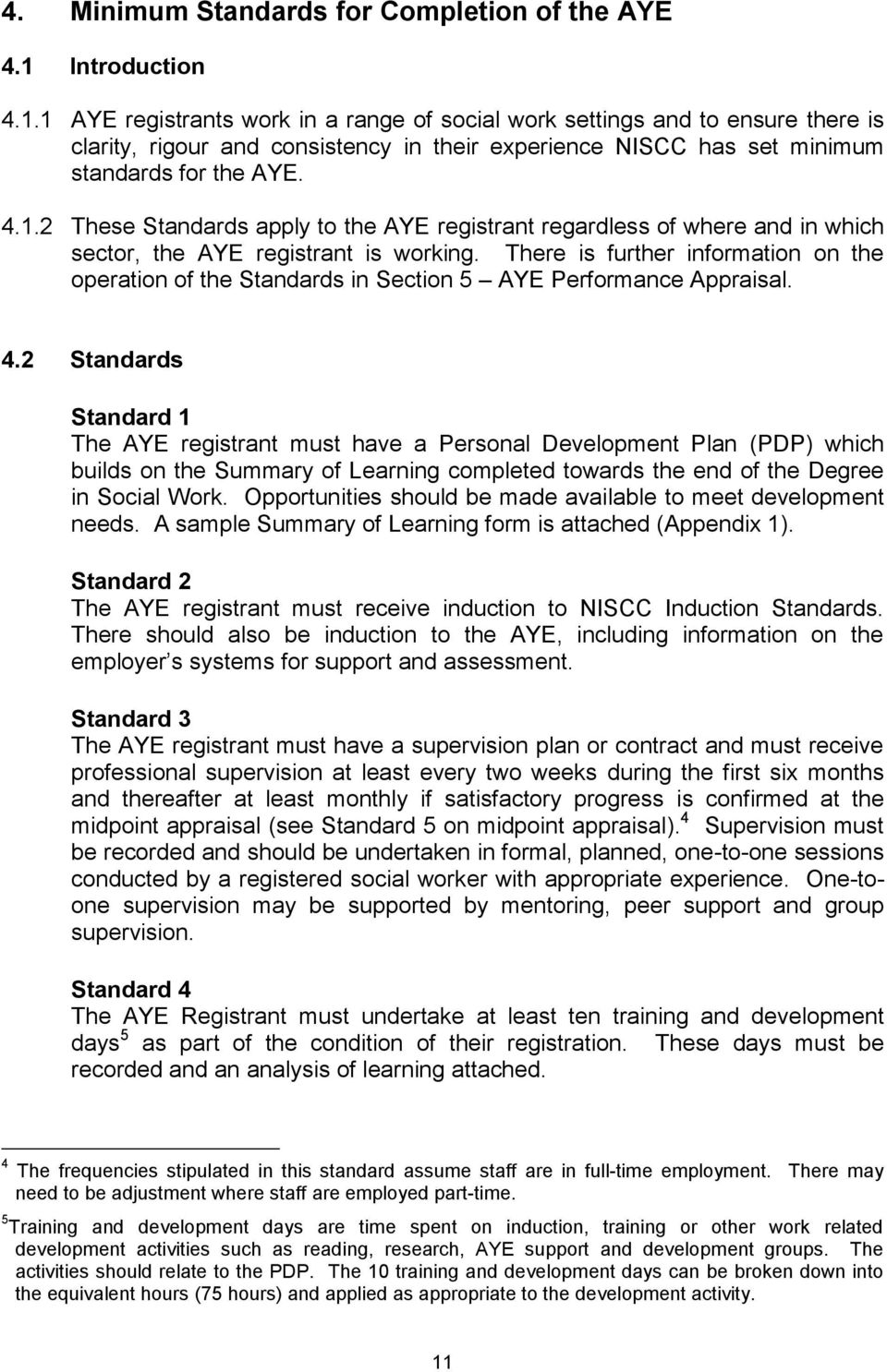 There is further information on the operation of the Standards in Section 5 AYE Performance Appraisal. 4.