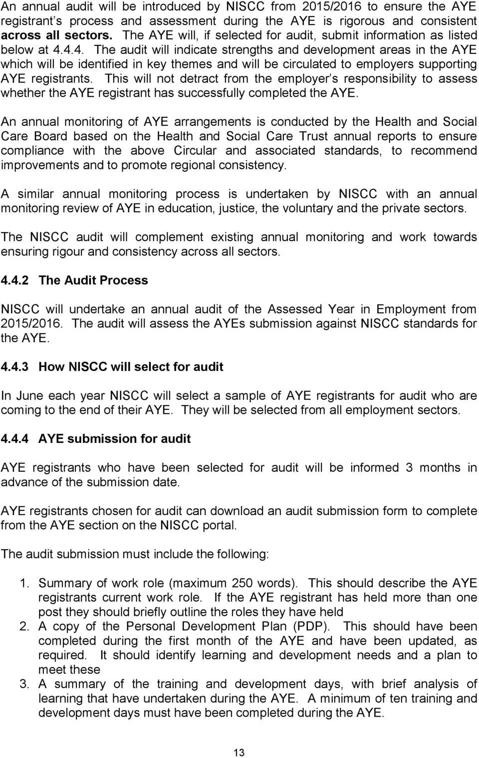 4.4. The audit will indicate strengths and development areas in the AYE which will be identified in key themes and will be circulated to employers supporting AYE registrants.