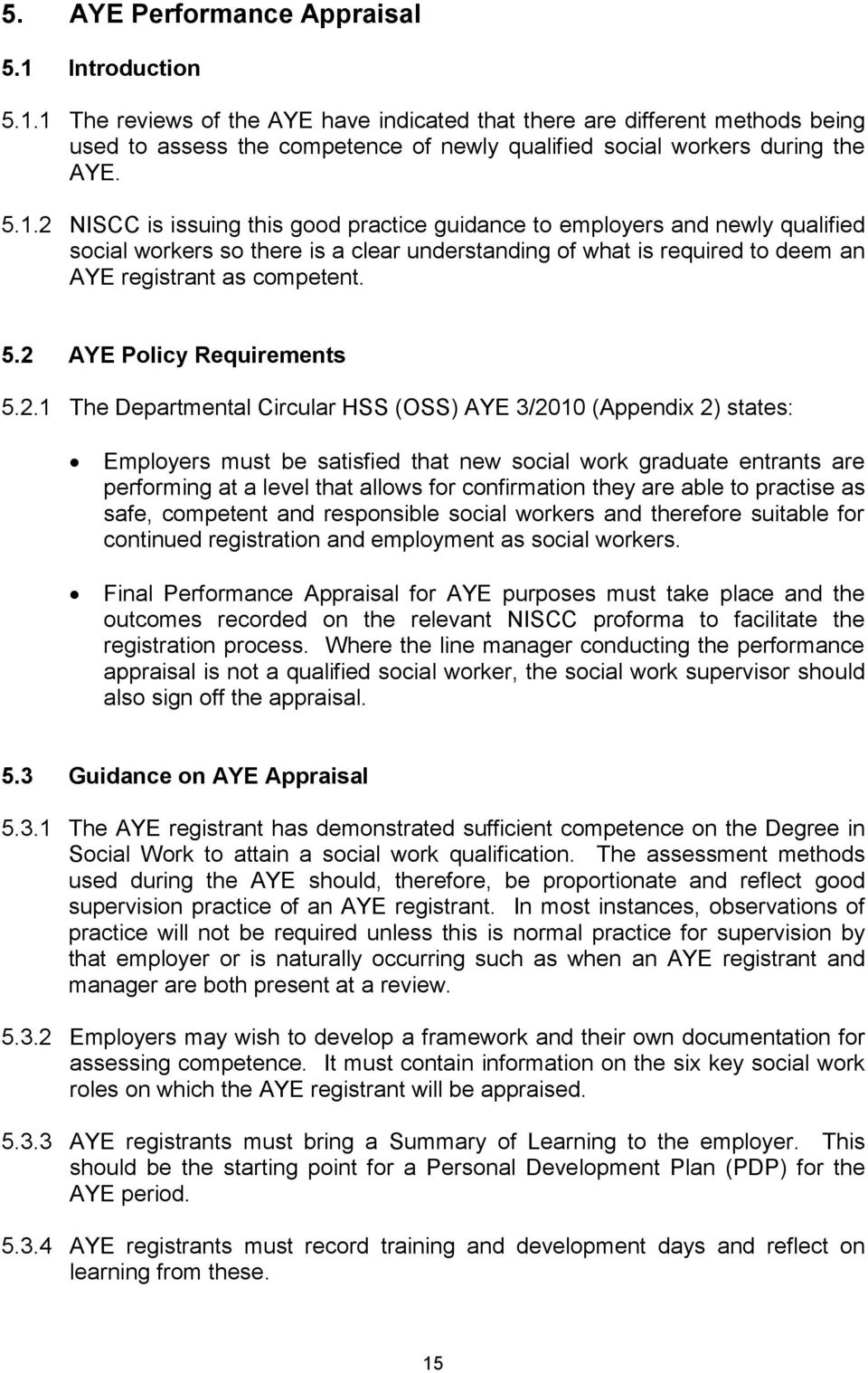2 AYE Policy Requirements 5.2.1 The Departmental Circular HSS (OSS) AYE 3/2010 (Appendix 2) states: Employers must be satisfied that new social work graduate entrants are performing at a level that