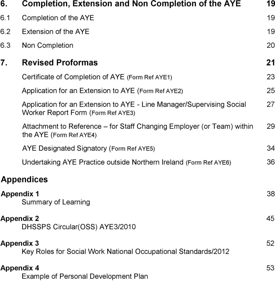 Worker Report Form (Form Ref AYE3) Attachment to Reference for Staff Changing Employer (or Team) within the AYE (Form Ref AYE4) 27 29 AYE Designated Signatory (Form Ref AYE5) 34 Undertaking AYE