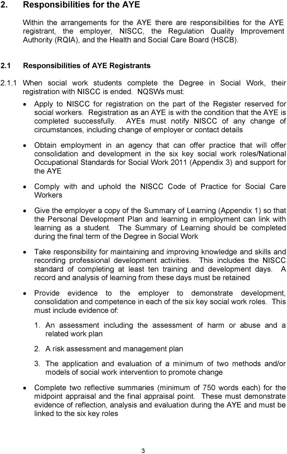 NQSWs must: Apply to NISCC for registration on the part of the Register reserved for social workers. Registration as an AYE is with the condition that the AYE is completed successfully.