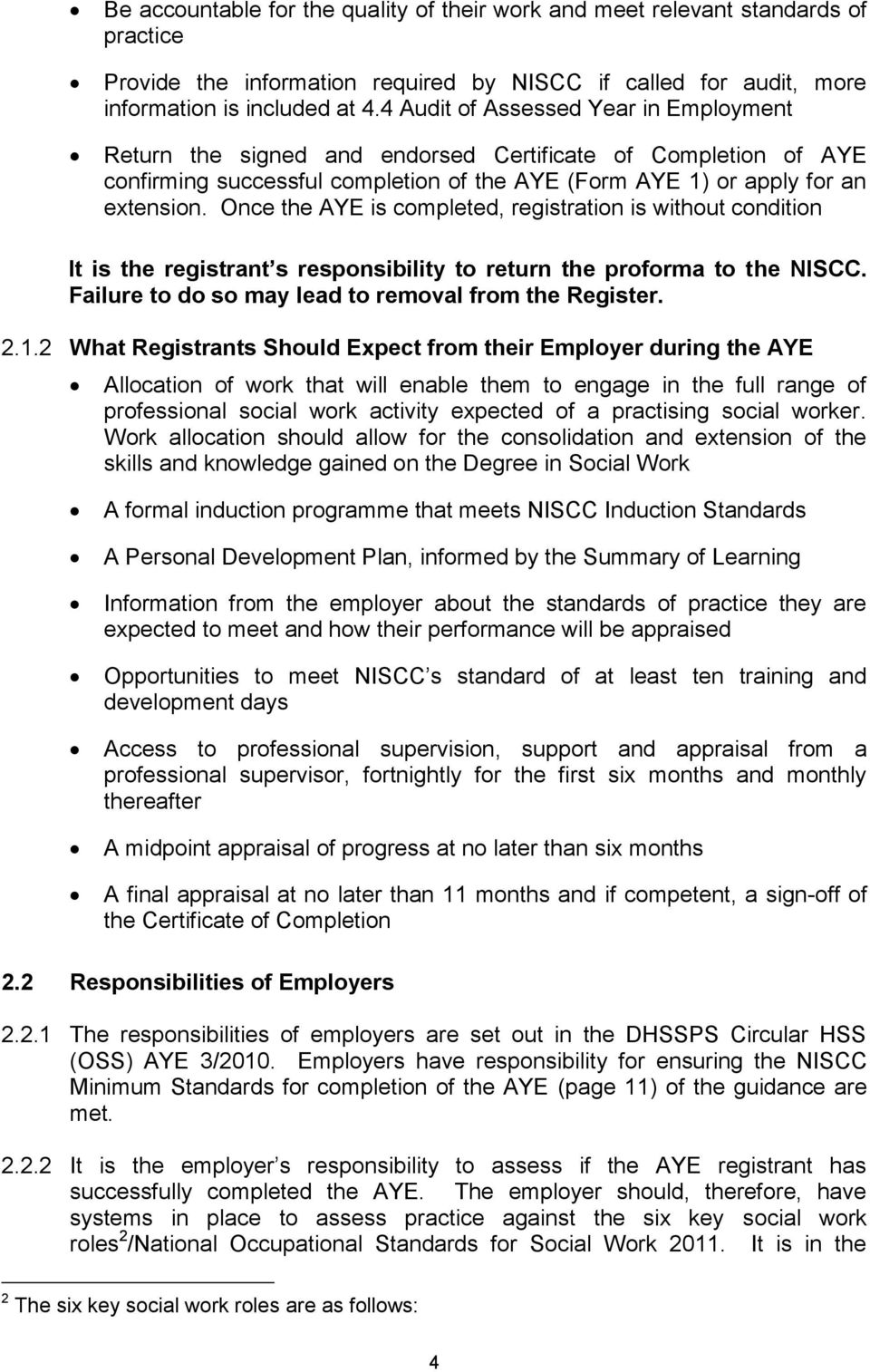 Once the AYE is completed, registration is without condition It is the registrant s responsibility to return the proforma to the NISCC. Failure to do so may lead to removal from the Register. 2.1.