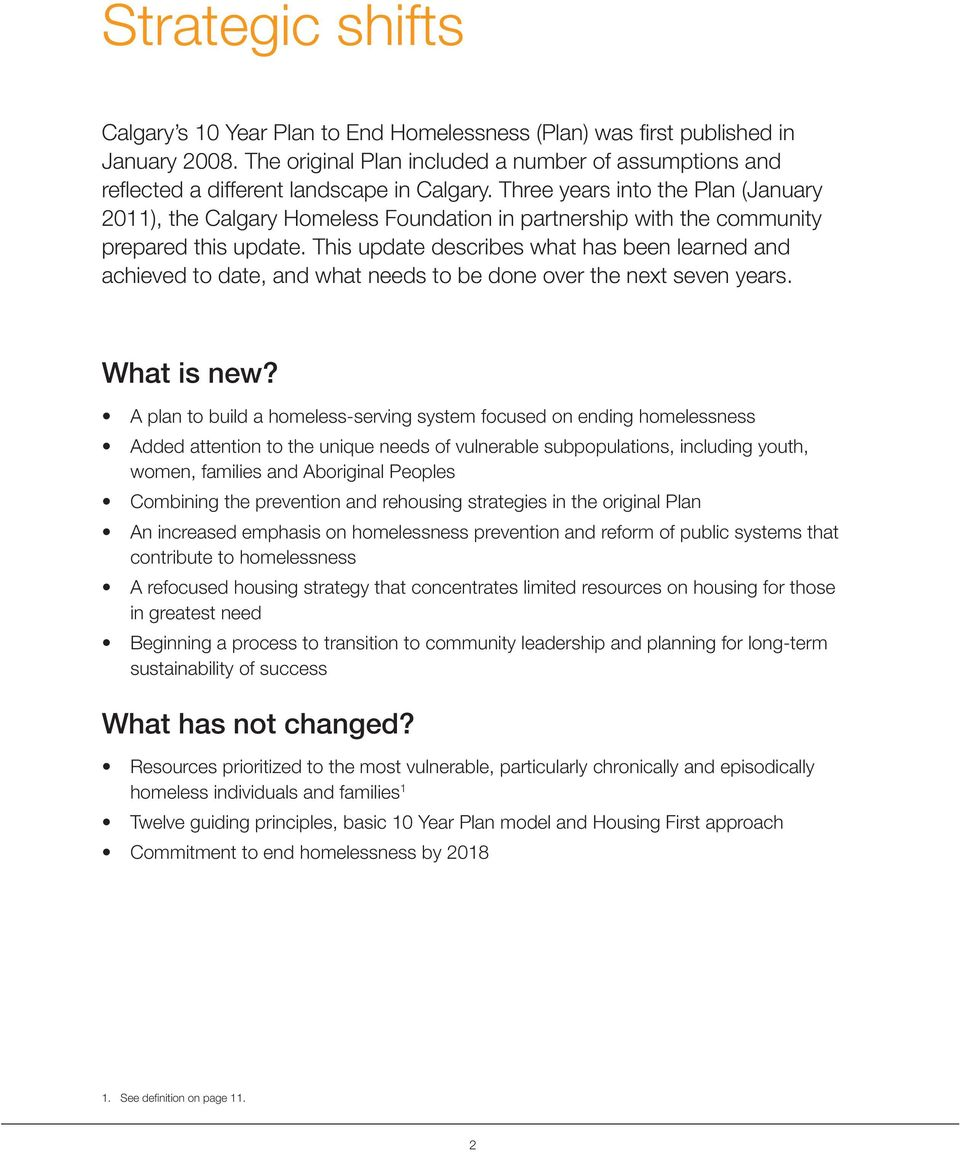 Three years into the Plan (January 2011), the Calgary Homeless Foundation in partnership with the community prepared this update.