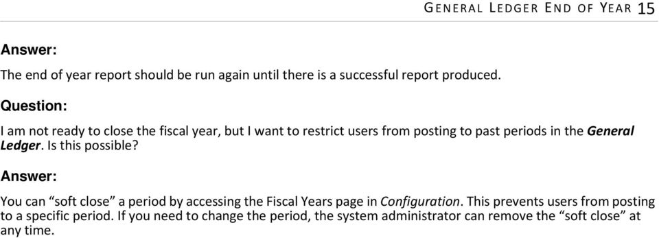 Ledger. Is this possible? Answer: You can soft close a period by accessing the Fiscal Years page in Configuration.