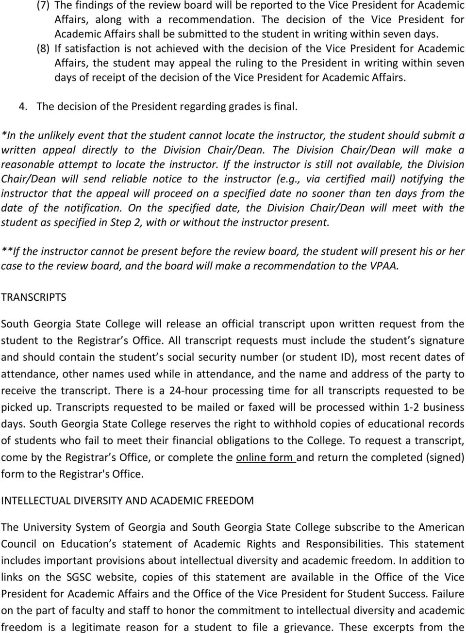 (8) If satisfaction is not achieved with the decision of the Vice President for Academic Affairs, the student may appeal the ruling to the President in writing within seven days of receipt of the