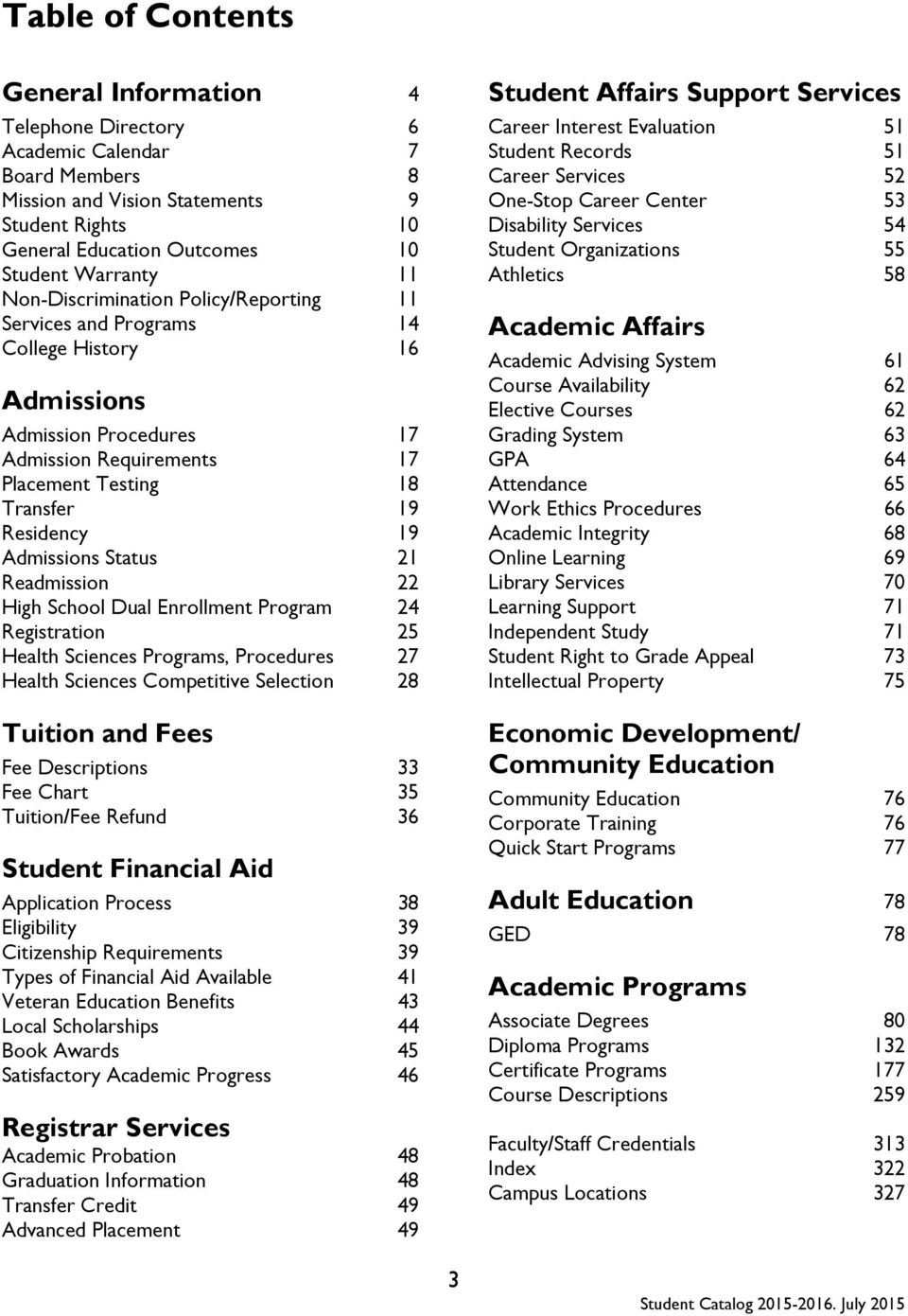 Admissions Status 21 Readmission 22 High School Dual Enrollment Program 24 Registration 25 Health Sciences Programs, Procedures 27 Health Sciences Competitive Selection 28 Tuition and Fees Fee
