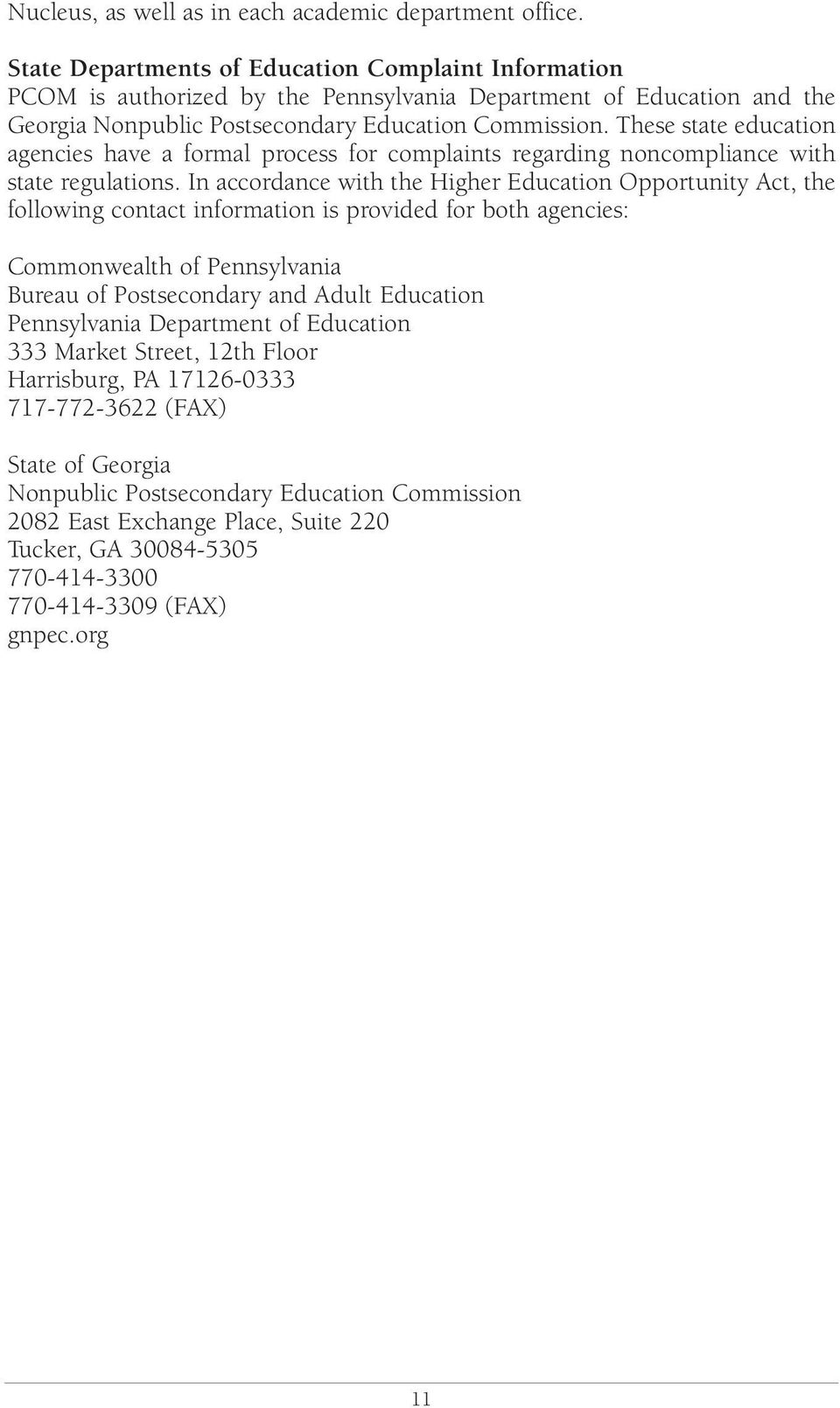 These state education agencies have a formal process for complaints regarding noncompliance with state regulations.
