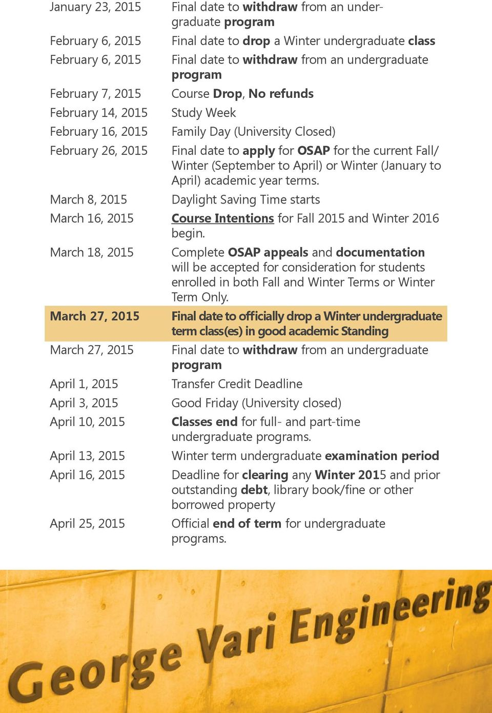 Winter (September to April) or Winter (January to April) academic year terms. March 8, 2015 Daylight Saving Time starts March 16, 2015 Course Intentions for Fall 2015 and Winter 2016 begin.