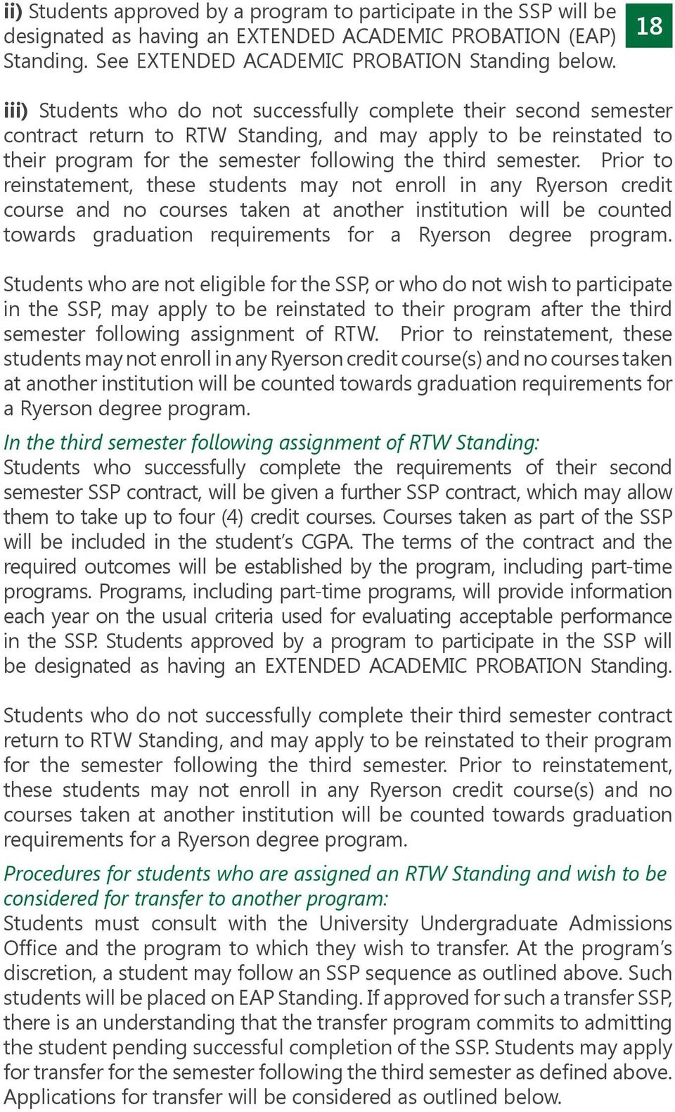 Prior to reinstatement, these students may not enroll in any Ryerson credit course and no courses taken at another institution will be counted towards graduation requirements for a Ryerson degree