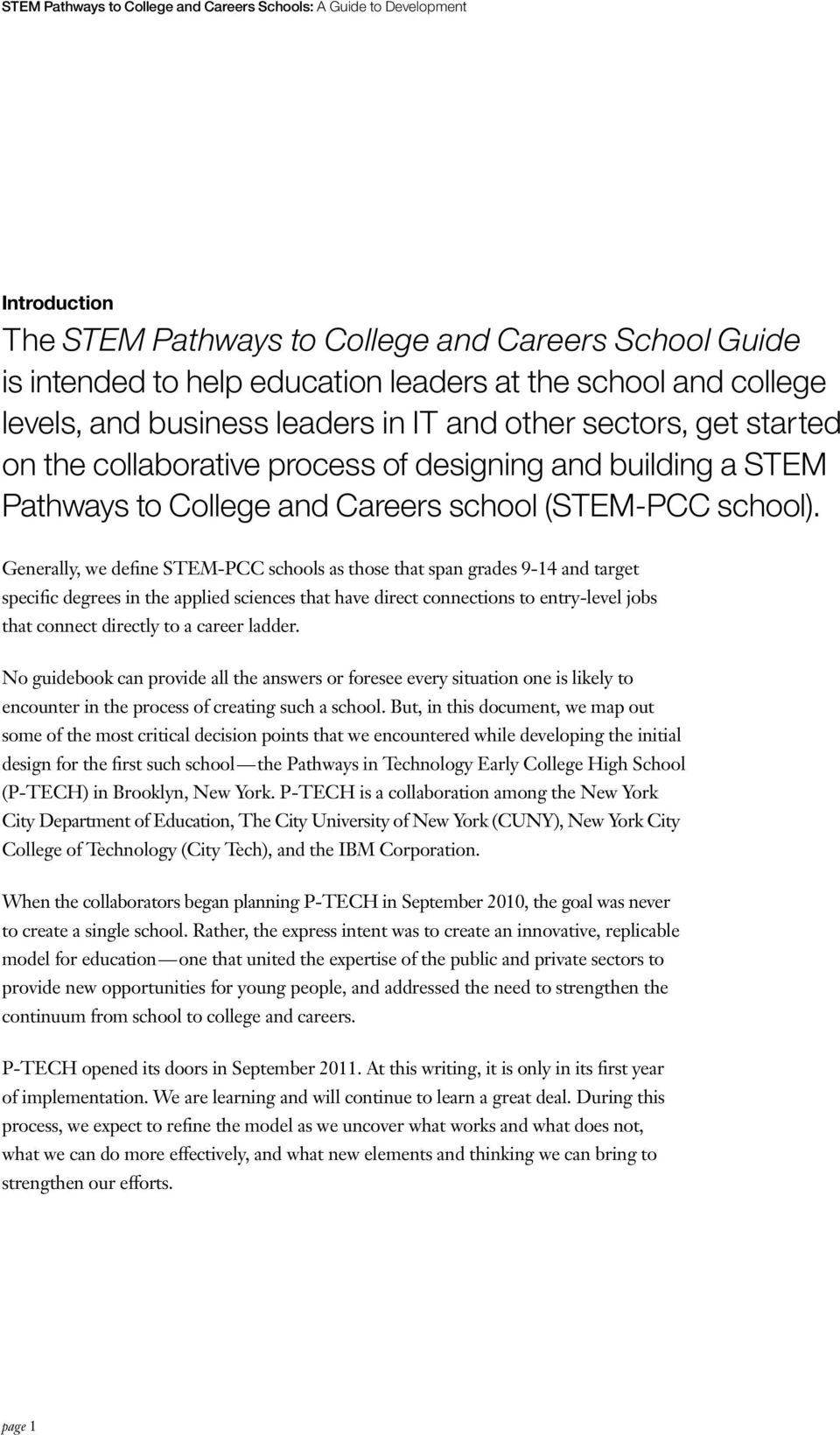Generally, we define STEM-PCC schools as those that span grades 9-14 and target specific degrees in the applied sciences that have direct connections to entry-level jobs that connect directly to a