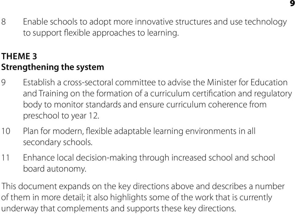 monitor standards and ensure curriculum coherence from preschool to year 12. 10 Plan for modern, flexible adaptable learning environments in all secondary schools.