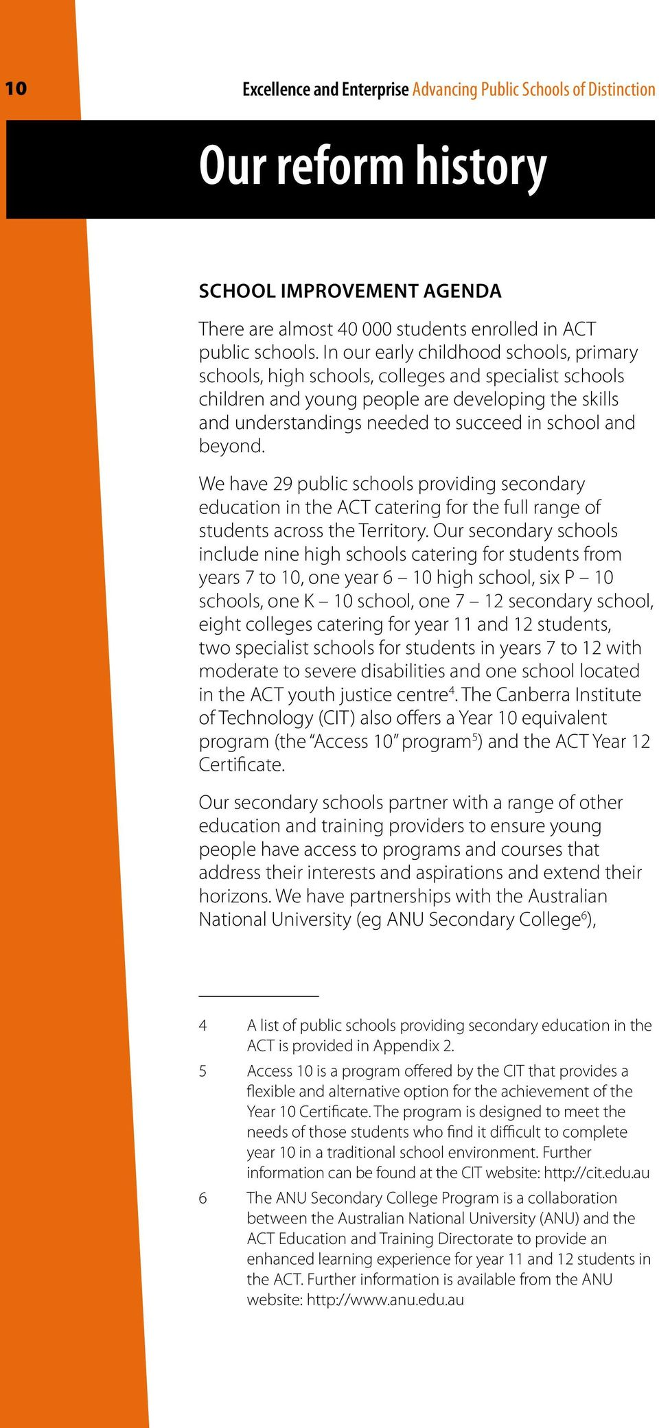 beyond. We have 29 public schools providing secondary education in the ACT catering for the full range of students across the Territory.