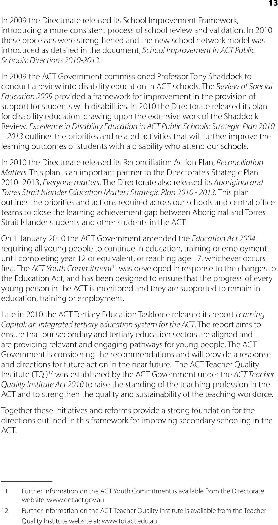In 2009 the ACT Government commissioned Professor Tony Shaddock to conduct a review into disability education in ACT schools.