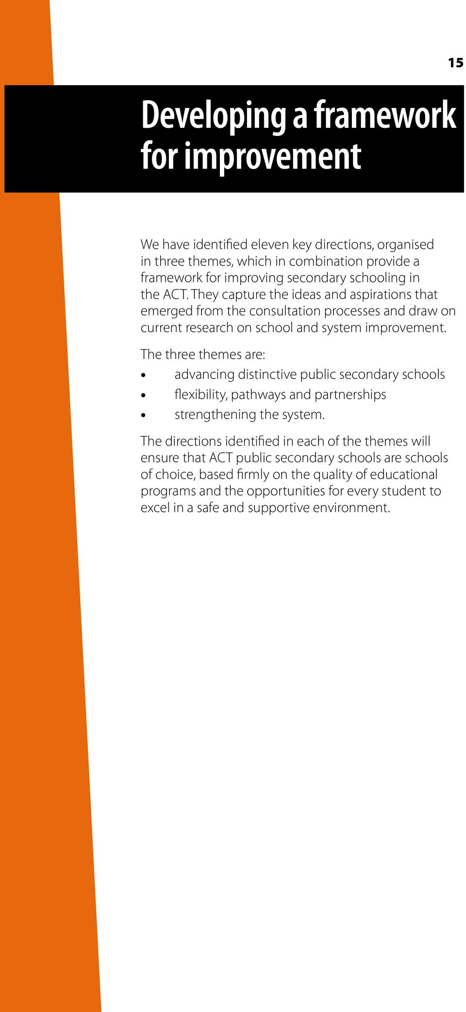 The three themes are: advancing distinctive public secondary schools flexibility, pathways and partnerships strengthening the system.