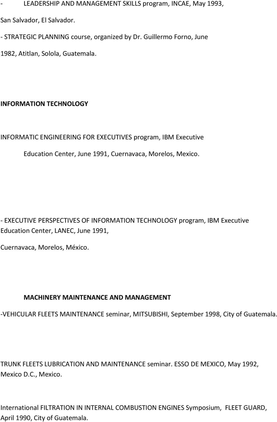 - EXECUTIVE PERSPECTIVES OF INFORMATION TECHNOLOGY program, IBM Executive Education Center, LANEC, June 1991, Cuernavaca, Morelos, México.