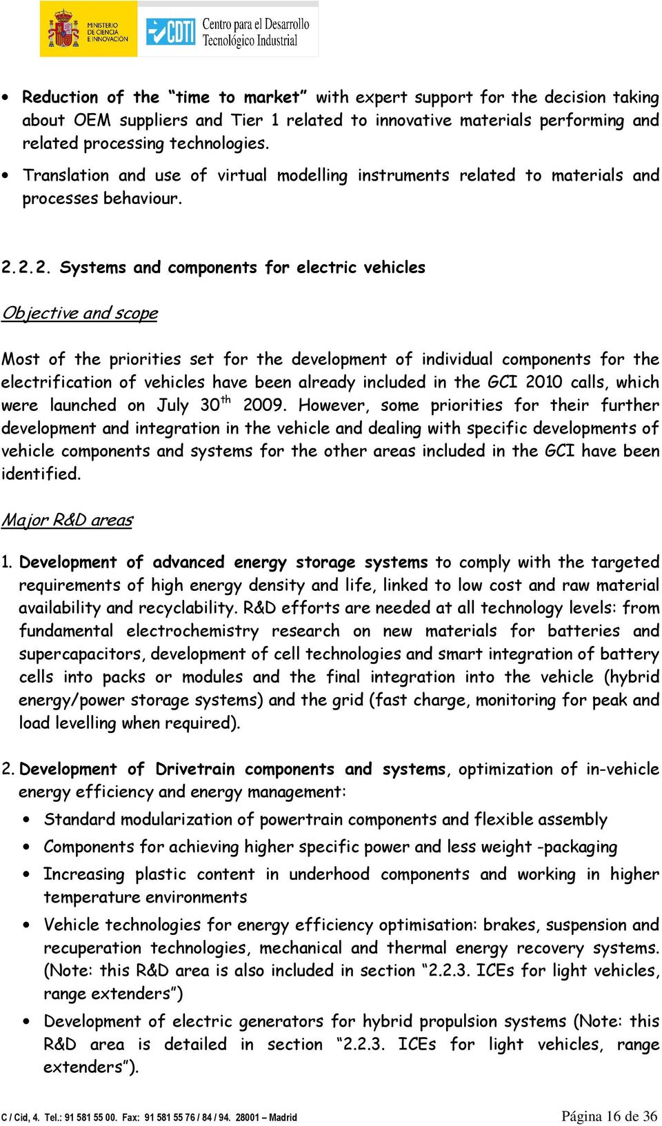 2.2. Systems and components for electric vehicles Objective and scope Most of the priorities set for the development of individual components for the electrification of vehicles have been already