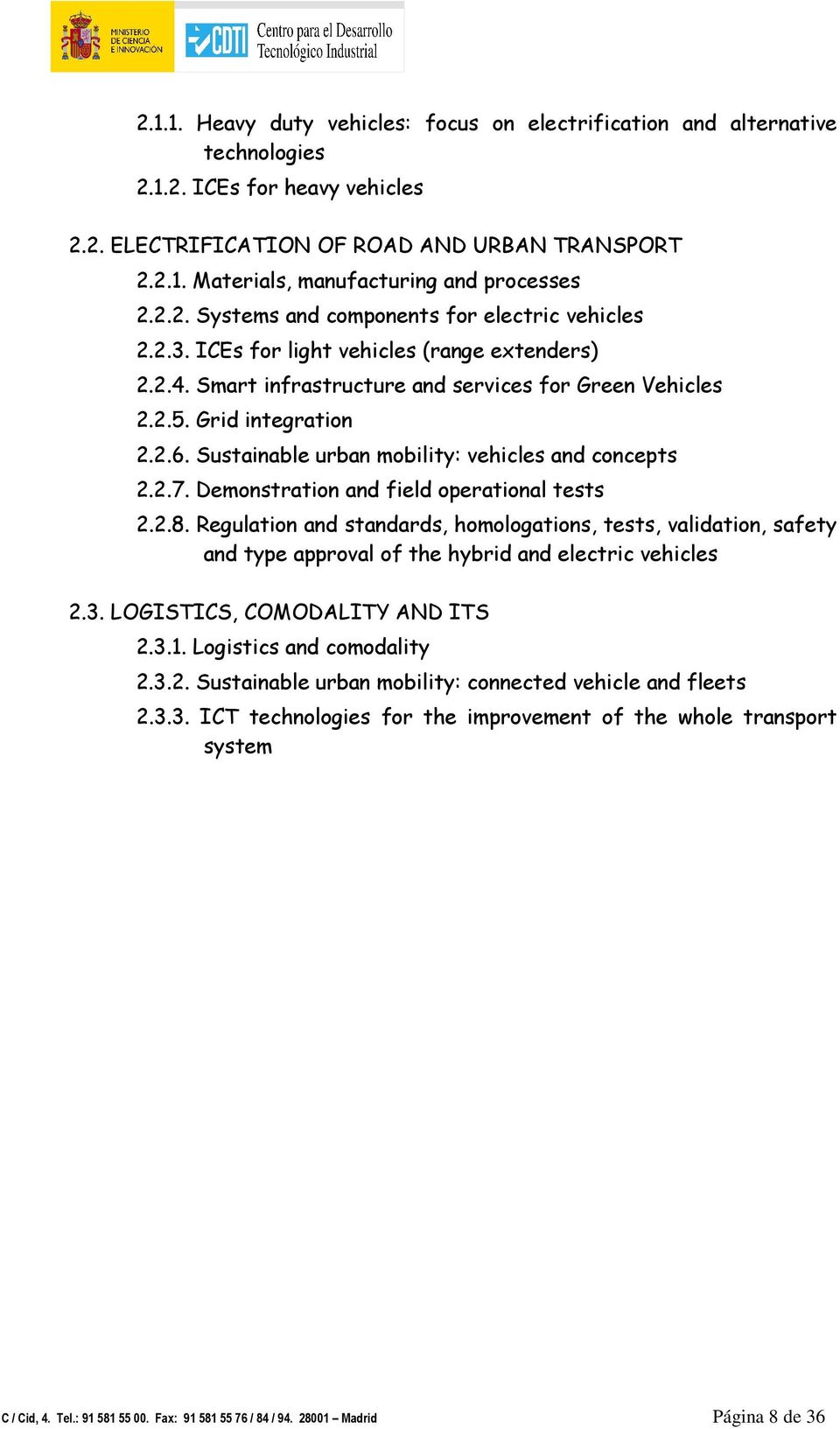 Sustainable urban mobility: vehicles and concepts 2.2.7. Demonstration and field operational tests 2.2.8.