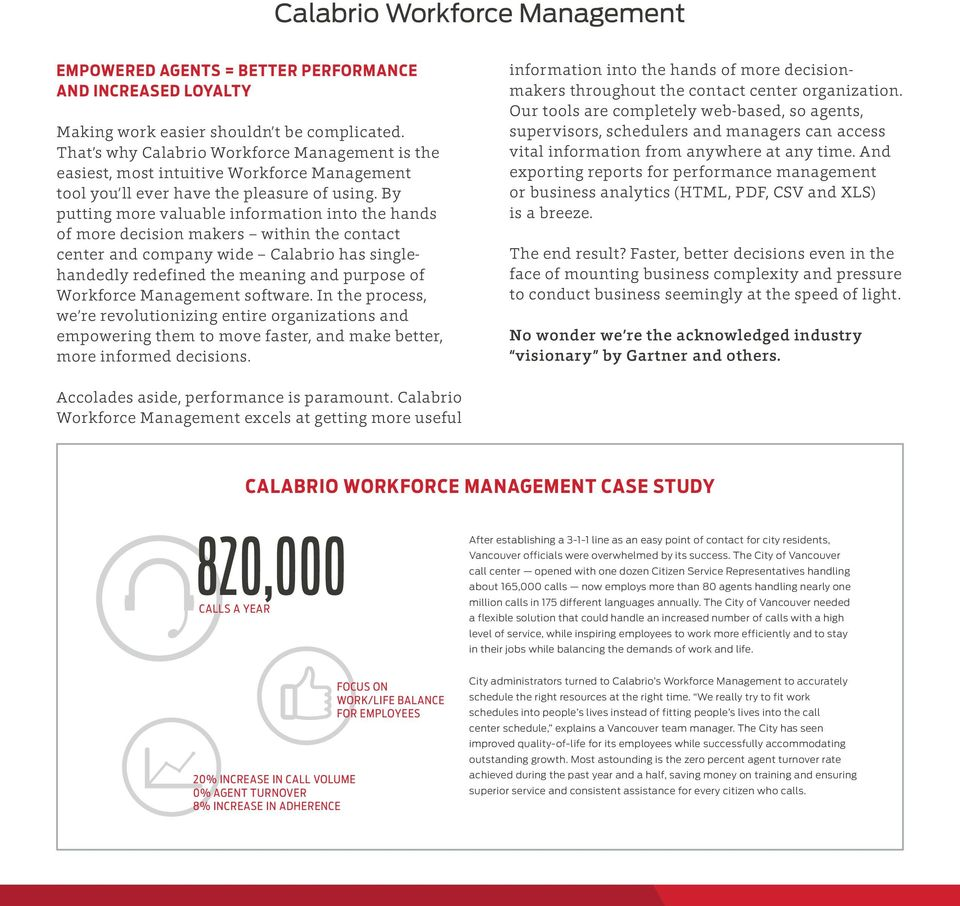 By putting more valuable information into the hands of more decision makers within the contact center and company wide Calabrio has singlehandedly redefined the meaning and purpose of Workforce