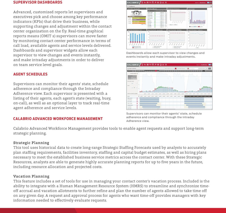Real-time graphical reports means (OMIT s) supervisors can move faster by monitoring contact center performance in terms of call load, available agents and service levels delivered.