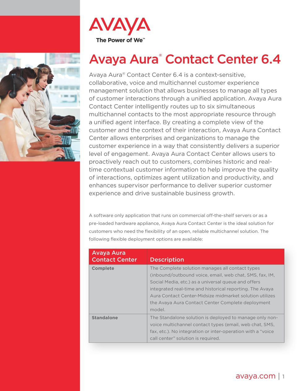 application. Avaya Aura Contact Center intelligently routes up to six simultaneous multichannel contacts to the most appropriate resource through a unified agent interface.