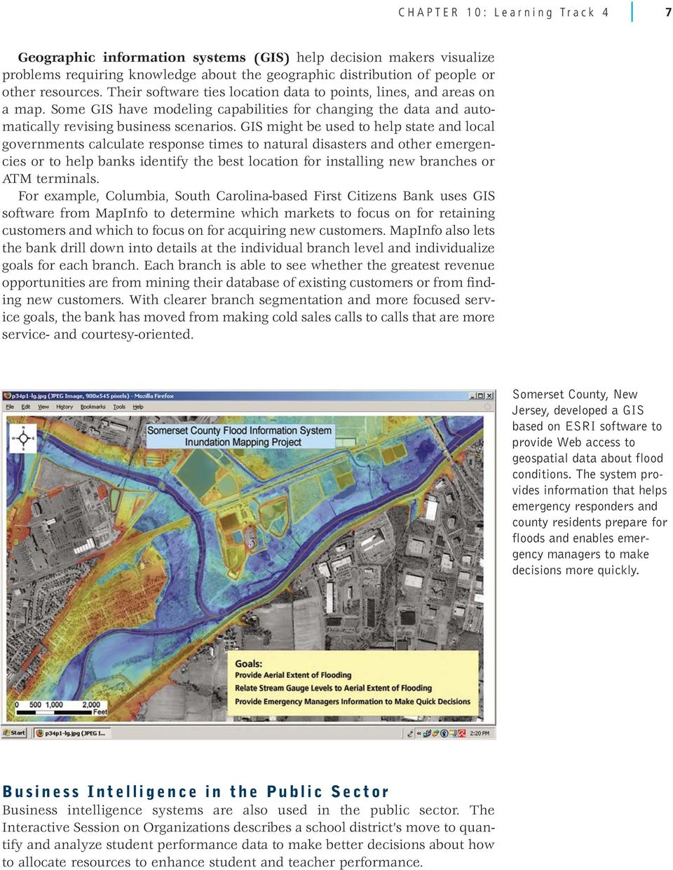 GIS might be used to help state and local governments calculate response times to natural disasters and other emergencies or to help banks identify the best location for installing new branches or