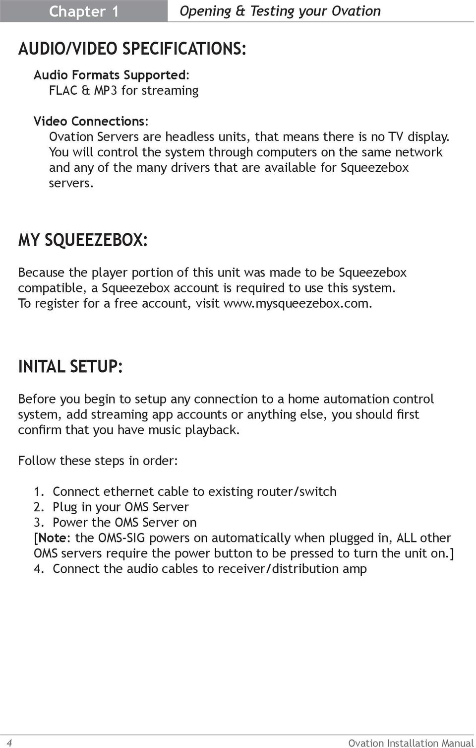 MY SQUEEZEBOX: Because the player portion of this unit was made to be Squeezebox compatible, a Squeezebox account is required to use this system. To register for a free account, visit www.
