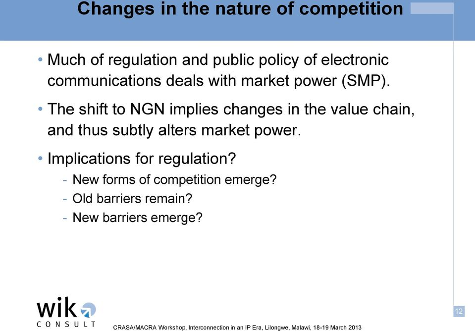 The shift to NGN implies changes in the value chain, and thus subtly alters market