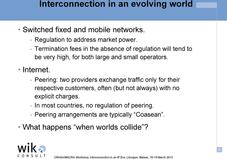 - Peering: two providers exchange traffic only for their respective customers, often (but not always) with no explicit