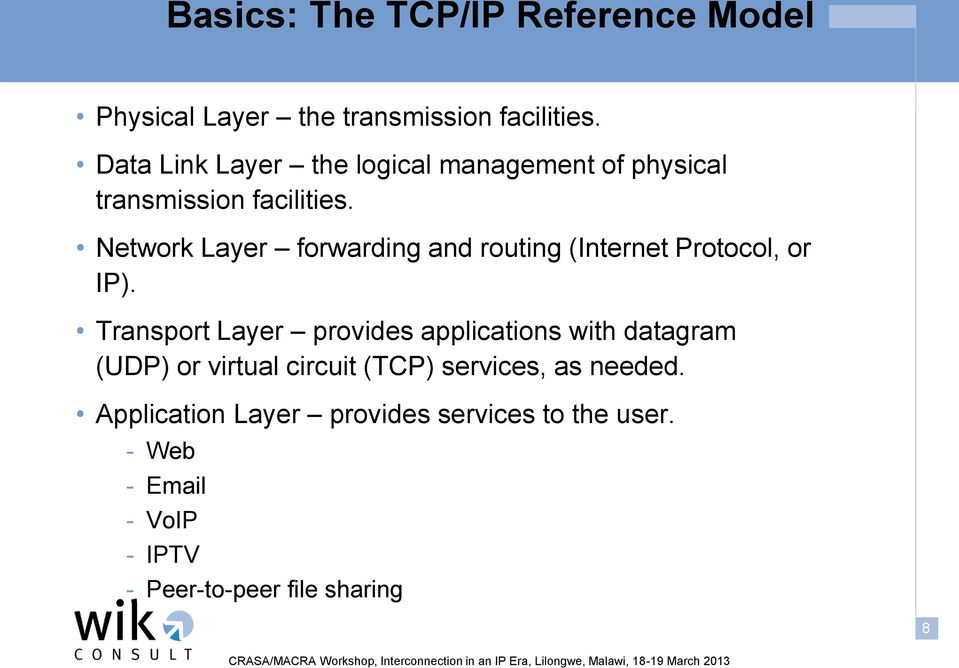 Network Layer forwarding and routing (Internet Protocol, or IP).