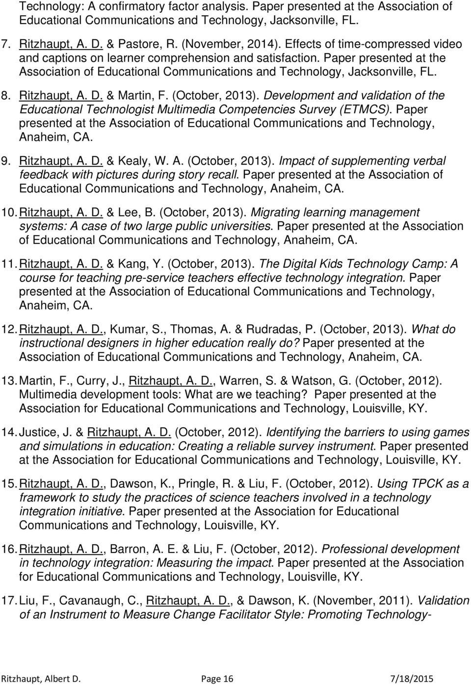 Ritzhaupt, A. D. & Martin, F. (October, 2013). Development and validation of the Educational Technologist Multimedia Competencies Survey (ETMCS).