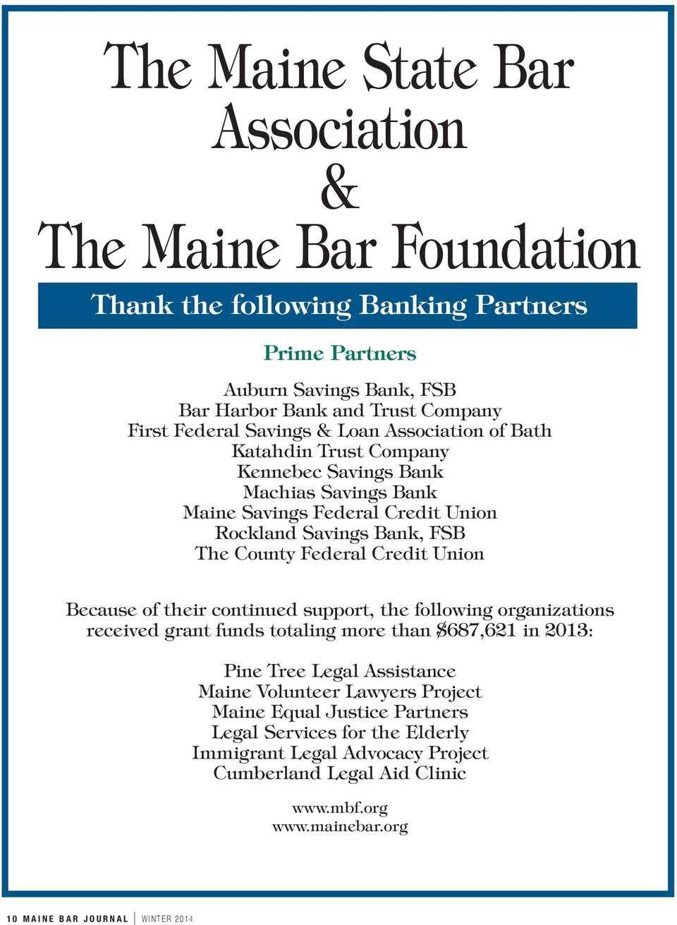 Credit Union Because of their continued support, the following organizations received grant funds totaling more than $687,621 in 2013: Pine Tree Legal Assistance Maine Volunteer Lawyers