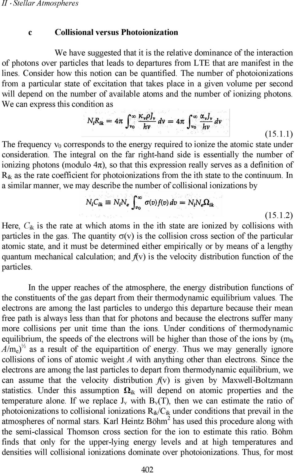 The number of photoionizations from a particular state of excitation that takes place in a given volume per second will depend on the number of available atoms and the number of ionizing photons.