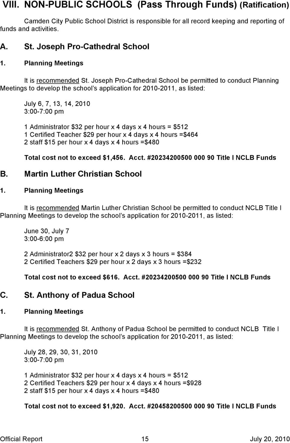 Joseph Pro-Cathedral School be permitted to conduct Planning Meetings to develop the school s application for 2010-2011, as listed: July 6, 7, 13, 14, 2010 3:00-7:00 pm 1 Administrator $32 per hour x