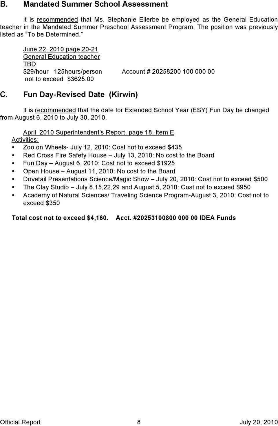 Fun Day-Revised Date (Kirwin) It is recommended that the date for Extended School Year (ESY) Fun Day be changed from August 6, 2010 to July 30, 2010.