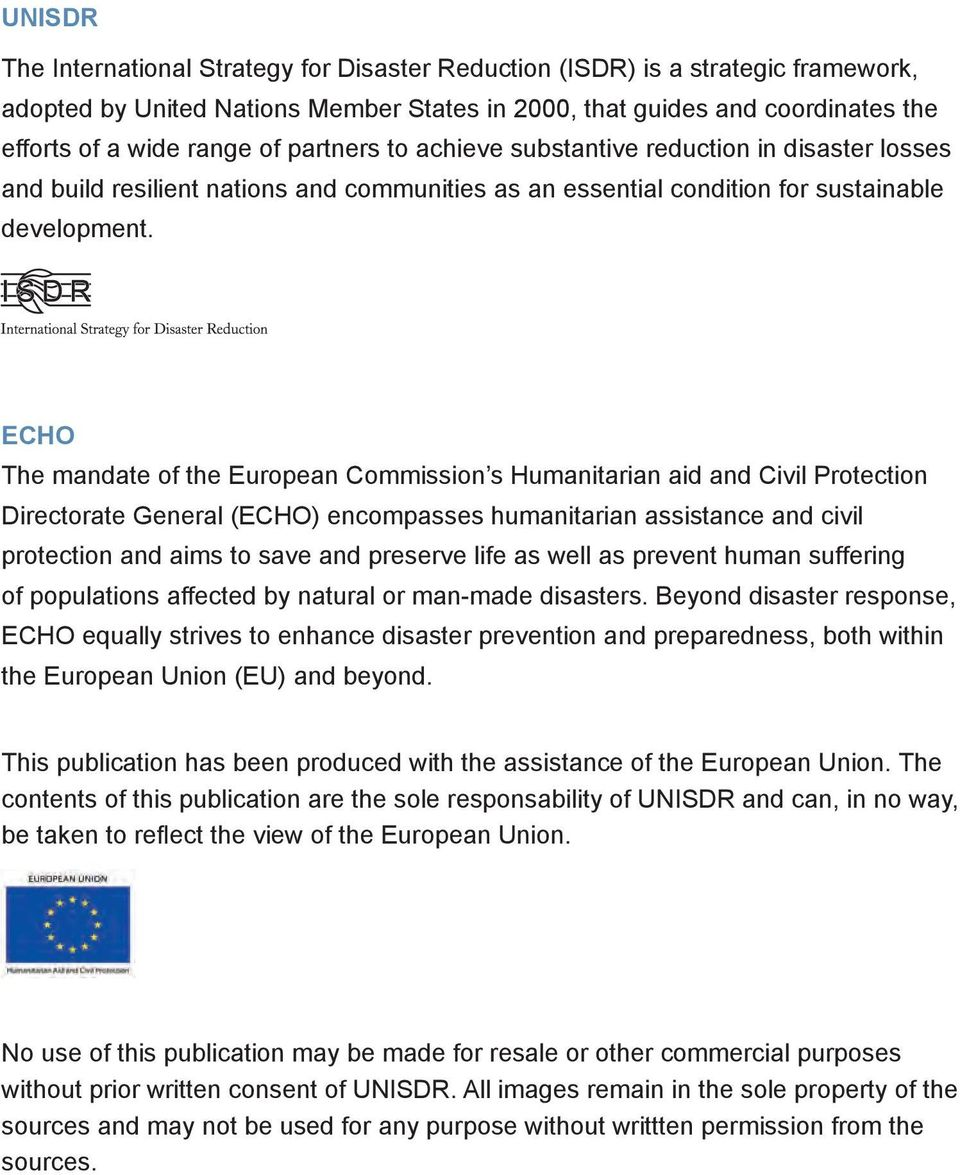 ECHO The mandate of the European Commission s Humanitarian aid and Civil Protection Directorate General (ECHO) encompasses humanitarian assistance and civil protection and aims to save and preserve