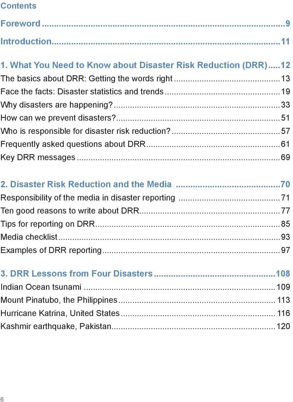 ...57 Frequently asked questions about DRR...61 Key DRR messages...69 2. Disaster Risk Reduction and the Media...70 Responsibility of the media in disaster reporting.