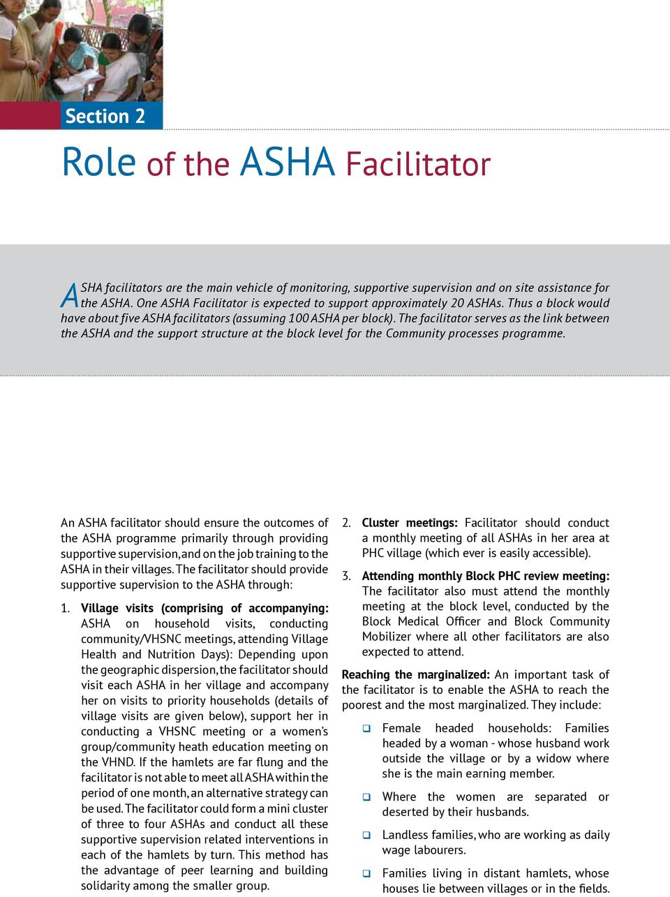 The facilitator serves as the link between the ASHA and the support structure at the block level for the Community processes programme.