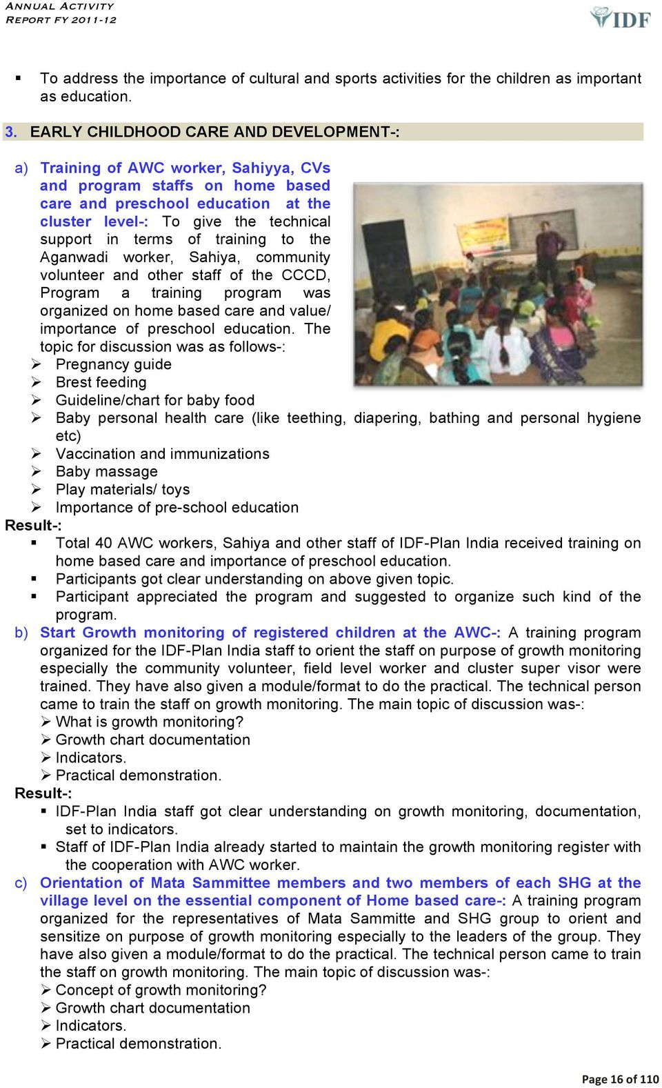 terms of training to the Aganwadi worker, Sahiya, community volunteer and other staff of the CCCD, Program a training program was organized on home based care and value/ importance of preschool