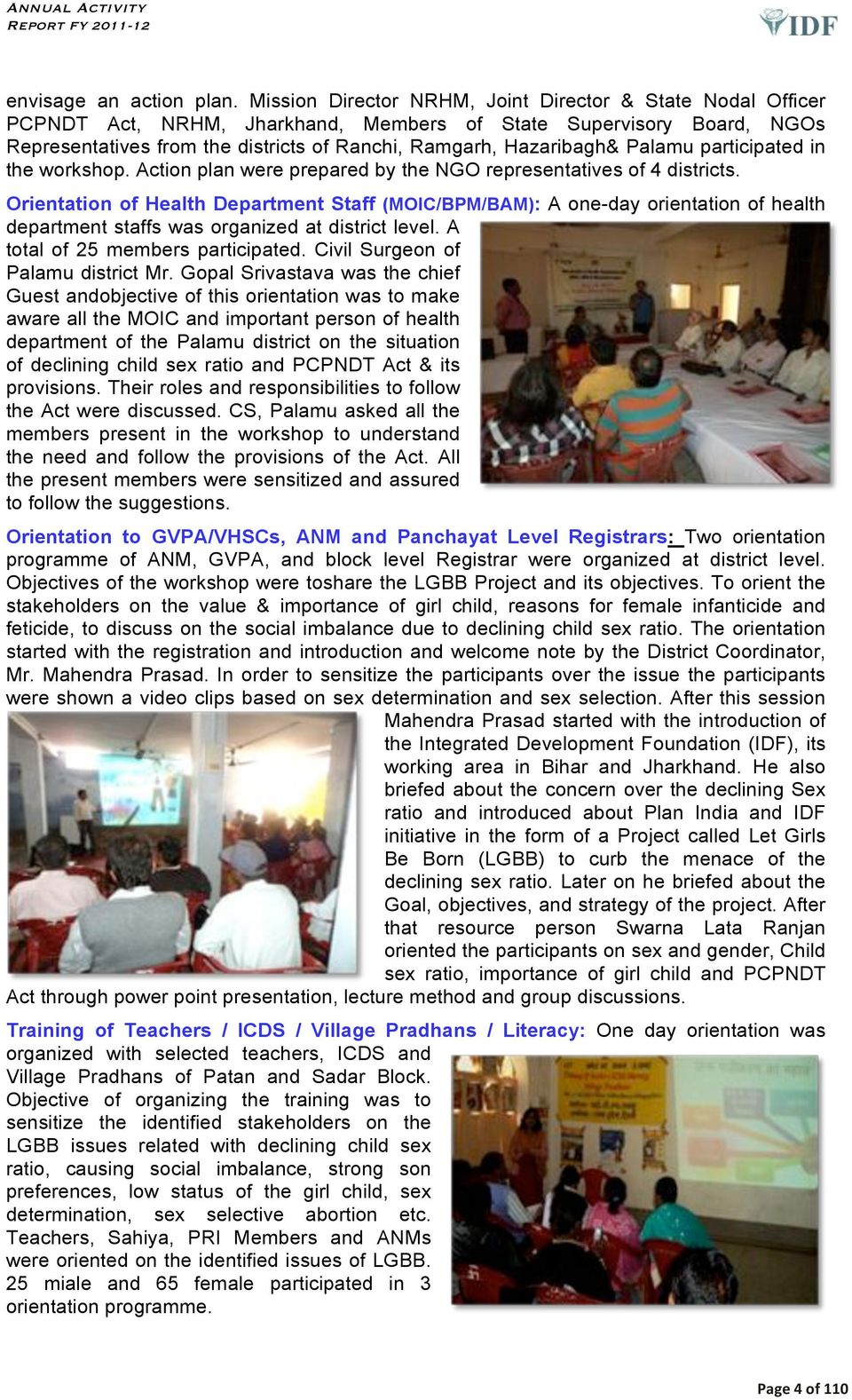 Palamu participated in the workshop. Action plan were prepared by the NGO representatives of 4 districts.