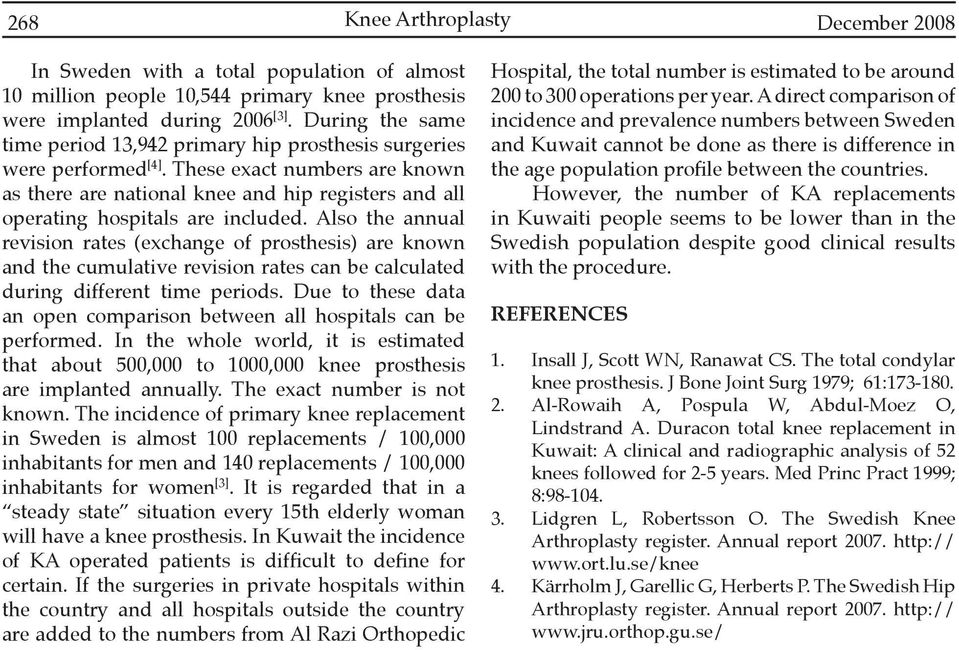 These exact numbers are known as there are national knee and hip registers and all operating hospitals are included.
